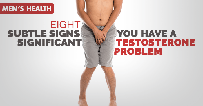8-SUBTLE-SIGNS-YOU-HAVE-A-SIGNIFICANT-TESTOSTERONE-PROBLEM